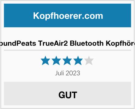 SoundPeats TrueAir2 Bluetooth Kopfhörer Test